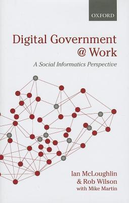 Digital Government at Work: A Social Informatics Perspective Ian McLoughlin