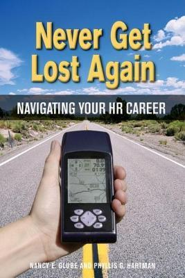 Never Get Lost Again: Navigating Your HR Career  by  Nancy E Glube