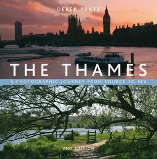 Thames: A Photographic Journey from Source to Sea Derek Pratt