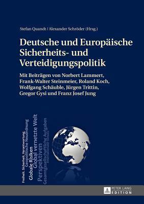 Deutsche Und Europaische Sicherheits- Und Verteidigungspolitik: Mit Beitragen Von Norbert Lammert, Frank-Walter Steinmeier, Roland Koch, Wolfgang Scha Stefan Quandt
