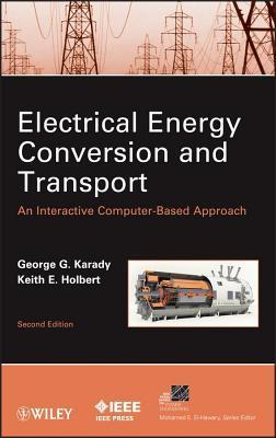 Electrical Energy Conversion and Transport: An Interactive Computer-Based Approach  by  George G. Karady