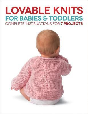 Lovable Knits for Babies and Toddlers: Complete Instructions for 7 Projects Carri Hammett
