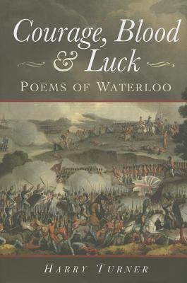Courage, Blood and Luck: Poems of Waterloo Harry Turner
