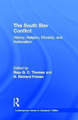South Slav Conflict: History, Religion, Ethnicity, and Nationalism  by  Raju G C Thomas