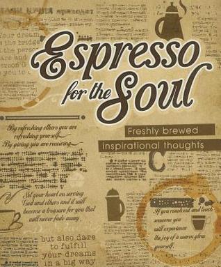 Espresso for the Soul (eBook): Freshly Brewed Inspirational Thoughts John Higgins