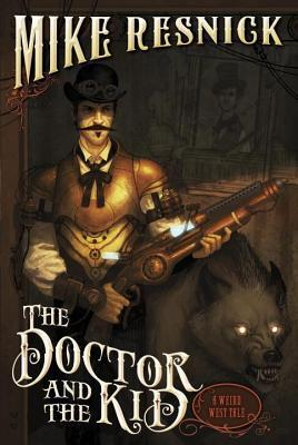Doctor and the Kid: A Weird West Tale Mike Resnick