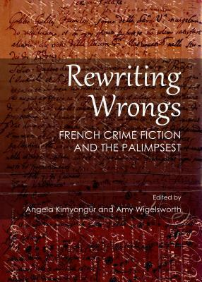 (Re-) Writing Wrongs: French Crime Fiction and the Palimpsest  by  Angela Kimyongur