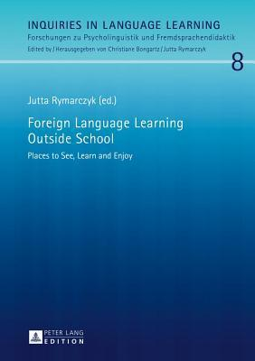 Foreign Language Learning Outside School: Places to See, Learn and Enjoy  by  Jutta Rymarczyk