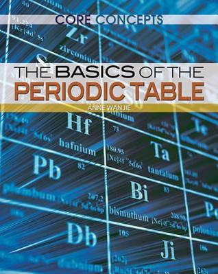 The Basics of the Periodic Table  by  Leon Gray