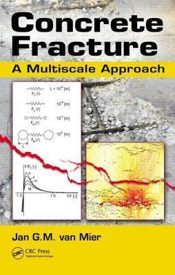 Concrete Fracture: A Multiscale Approach Jan G. M. Van Mier