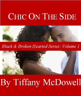 Chic On The Side (Black And Broken Hearted Series Book 1) Tiffany McDowell
