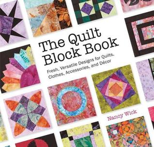 Quilt Block Book: Fresh, Versatile Designs for Quilts, Clothes, Accessories, and Decor  by  Nancy Wick