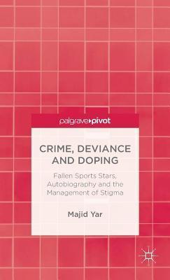 Crime, Deviance and Doping: Fallen Sports Stars, Autobiography and the Management of Stigma Majid Yar
