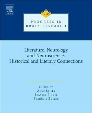 Literature, Neurology, and Neuroscience: Historical and Literary Connections  by  Anne Stiles