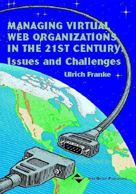 Managing Virtual Web Organizations in the 21st Century: Issues and Challenges  by  Ulrich J Franke
