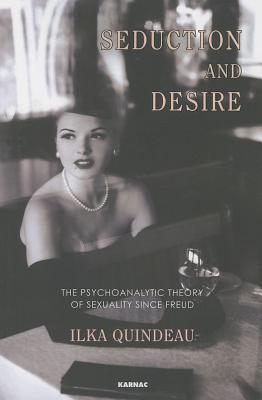 Seduction and Desire: The Psychoanalytic Theory of Sexuality Beyond Freud  by  Ilka Quindeau