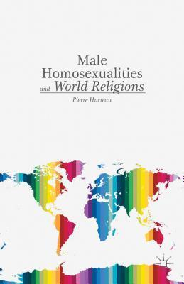 Male Homosexualities and World Religions  by  Pierre Hurteau