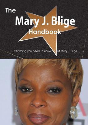 The Mary J. Blige Handbook - Everything You Need to Know about Mary J. Blige Emily Smith