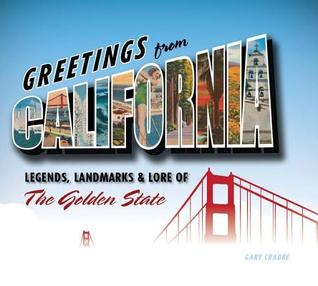 Greetings from California: Legends, Landmarks & Lore of the Golden State  by  Gary Crabbe