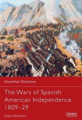 Wars of Spanish American Independence 1809-29  by  John Fletcher