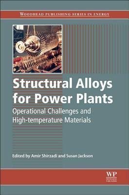 Structural Alloys for Power Plants: Operational Challenges and High-Temperature Materials A Shirzadi