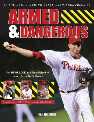 Armed & Dangerous: The Best Pitching Staff Ever Assembled Fran Zimniuch