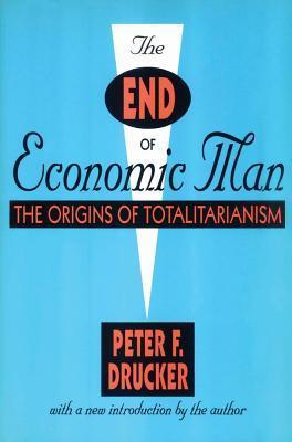 End of Economic Man  by  Peter F. Drucker