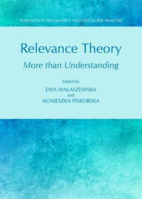 Relevance Theory: More Than Understanding  by  Agnieszka Piskorska
