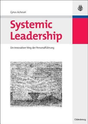 Systemic Leadership: Ein Innovativer Weg Der Personalfuhrung Cyrus Achouri
