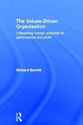 Values-Driven Organization: Unleashing Human Potential for Performance and Profit Richard Barrett
