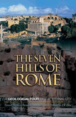 Seven Hills of Rome: A Geological Tour of the Eternal City  by  Grant Heiken