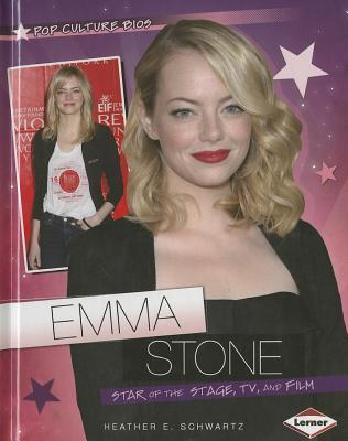 Emma Stone: Star of the Stage, TV, and Film  by  Heather E. Schwartz