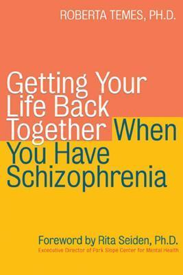 Getting Your Life Back Together When You Have Schizophrenia  by  Roberta Temes