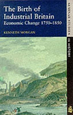 Birth of Industrial Britain: Economic Change, 1750-1850  by  Kenneth Morgan