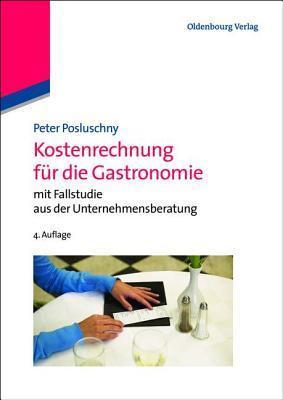 Kostenrechnung Fur Die Gastronomie: Mit Fallstudie Aus Der Unternehmensberatung Peter Posluschny