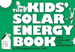 Kids Solar Energy Book: Even Grown-Ups Can Understand  by  Tilly Spetgang