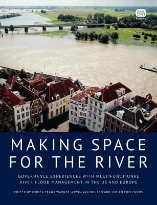 Making Space for the River: Governance Experiences with Multifunctional River Flood Management in the Us and Europe Jeroen Frank Warner