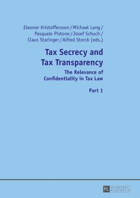 Tax Secrecy and Tax Transparency: The Relevance of Confidentiality in Tax Law Eleonor Kristoffersson
