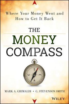 Money Compass: Where Your Money Went and How to Get It Back Mark Grimaldi