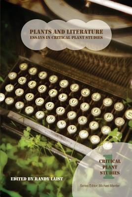 Plants and Literature: Essays in Critical Plant Studies Randy Laist