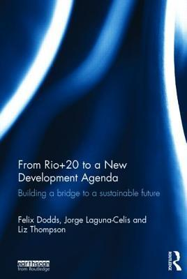 From Rio+20 to a New Development Agenda: Building a Bridge to a Sustainable Future Felix Dodds