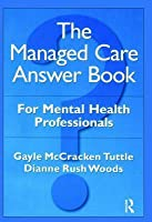 The Managed Care Answer Book  by  Gayle McCracken Tuttle
