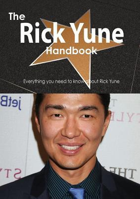 The Rick Yune Handbook - Everything You Need to Know about Rick Yune Emily Smith