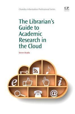 Librarians Guide to Academic Research in the Cloud Steven Ovadia