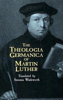 The Theologia Germanica of Martin Luther Martin Luther