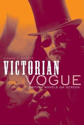 Victorian Vogue: British Novels on Screen  by  Dianne F Sadoff
