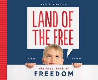 Land of the Free: : The Kids Book of Freedom  by  Anders Hanson