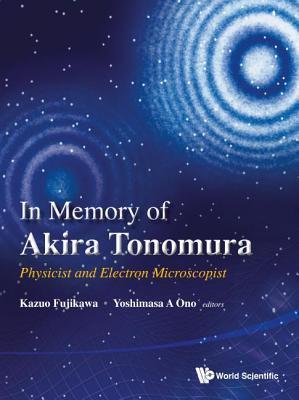 In Memory of Akira Tonomura: Physicist and Electron Microscopist  by  Kazuo Fujikawa