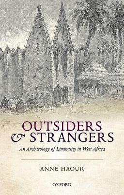 Outsiders and Strangers: An Archaeology of Liminality in West Africa  by  Anne Haour