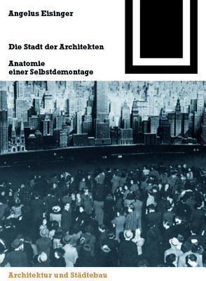 Die Stadt Der Architekten: Anatomie Einer Selbstdemontage  by  Angelus Eisinger